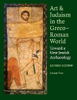Art and Judaism in the Greco-Roman World Toward a New Jewish Archaeology by Steven Fine