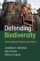 Defending Biodiversity Environmental Science and Ethics by Jonathan A. (University of Guelph, Ontario) Newman, Gary (Texas A & M University) Varner, Stefan (University of Guelp Linquist
