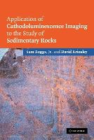 Application of Cathodoluminescence Imaging to the Study of Sedimentary Rocks by Sam Boggs, David H. Krinsley