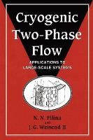 Cryogenic Two-Phase Flow Applications to Large Scale Systems by N. N. Filina, J. G. Weisend