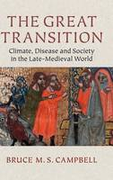 The Great Transition Climate, Disease and Society in the Late-Medieval World by Bruce M. S. (Queen's University Belfast) Campbell