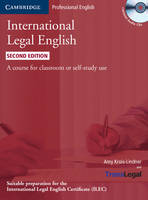 International Legal English Student's Book with Audio CDs (3) A Course for Classroom or Self-study Use by Amy Bruno-Lindner, TransLegal