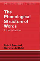 The Phonological Structure of Words An Introduction by Colin J. (Rijksuniversiteit Leiden, The Netherlands) Ewen, Harry van der (Rijksuniversiteit Leiden, The Netherlands) Hulst