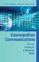 Cosmopolitan Communications Cultural Diversity in a Globalized World by Pippa Norris, Ronald F. Inglehart
