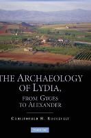 The Archaeology of Lydia, from Gyges to Alexander by Christopher H. (Boston University) Roosevelt