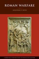 Roman Warfare by Jonathan P. (San Jose State University, California) Roth