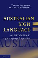 Australian Sign Language (Auslan) An introduction to sign language linguistics by Trevor Johnston, Adam Schembri