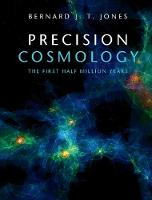 Precision Cosmology The First Half Million Years by Bernard J. T. (Rijksuniversiteit Groningen, The Netherlands) Jones