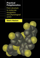 Practical Polyphenolics From Structure to Molecular Recognition and Physiological Action by Edwin (University of Sheffield) Haslam