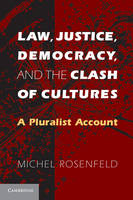 Law, Justice, Democracy, and the Clash of Cultures A Pluralist Account by Michel Rosenfeld