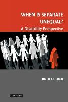 When is Separate Unequal? A Disability Perspective by Ruth (Professor of Law, Ohio State University) Colker