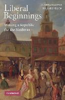 Liberal Beginnings Making a Republic for the Moderns by Andreas (New School for Social Research, New York) Kalyvas, Ira (Columbia University, New York) Katznelson