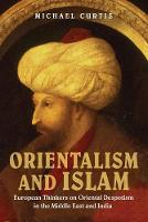 Orientalism and Islam European Thinkers on Oriental Despotism in the Middle East and India by Michael (Rutgers University, New Jersey) Curtis