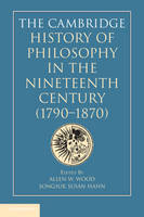 The Cambridge History of Philosophy in the Nineteenth Century (1790-1870) by Allen W. (Stanford University, California) Wood