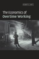 The Economics of Overtime Working by Robert A. (University of Stirling) Hart