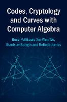Codes, Cryptology and Curves with Computer Algebra: Volume 1 by Ruud (Technische Universiteit Eindhoven, The Netherlands) Pellikaan, Xin-Wen (Griffith University, Queensland) Wu, Sta Bulygin