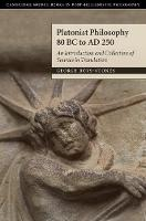 Platonist Philosophy 80 BC to AD 250 An Introduction and Collection of Sources in Translation by George (Professor, Durham University) Boys-Stones