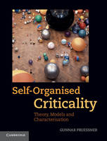 Self-Organised Criticality Theory, Models and Characterisation by Gunnar (Imperial College of Science, Technology and Medicine, London) Pruessner
