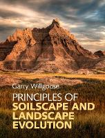 Principles of Soilscape and Landscape Evolution by Garry (University of Newcastle, New South Wales) Willgoose