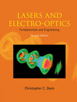 Lasers and Electro-optics Fundamentals and Engineering by Christopher C. Davis