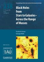 Black Holes (IAU S238) From Stars to Galaxies - Across the Range of Masses by Vladimir (Academy of Sciences of the Czech Republic, Prague) Karas