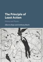 The Principle of Least Action History and Physics by Alberto (Oakland University, Michigan) Rojo, Anthony (University of Michigan, Ann Arbor) Bloch