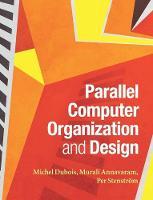 Parallel Computer Organization and Design by Michel Dubois, Murali Annavaram, Per Stenstrom