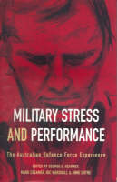 Military Stress and Performance The Australian Defence Force Experience by George Kearney
