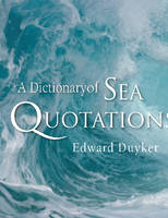 A Dictionary of Sea Quotations by Edward Duyker