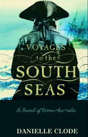 Voyages To The South Seas by Danielle Clode