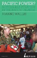 Pacific Power? Australia's Strategy in the Pacific Islands by Joanne Wallis