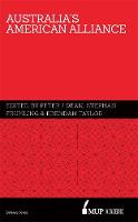 Australia's American Alliance Towards a New Era? by Dr. Peter J. Dean, Stephan Fruhling, Brendan Taylor