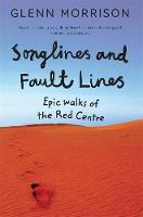 Songlines and Fault Lines Epic Walks of the Red Centre by Glenn Morrison