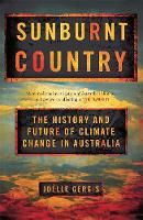 Sunburnt Country The History and Future of Climate Change in Australia by Joelle Gergis