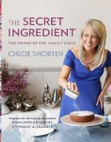 The Secret Ingredient The Power of the Family Table by Chloe Shorten