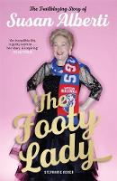 The Footy Lady The Trailblazing Story of Susan Alberti by Stephanie Asher