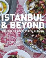 Istanbul and Beyond Exploring the Diverse Cuisines of Turkey by Robyn Eckhardt, David Hagerman