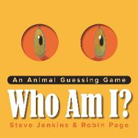 Who Am I? An Animal Guessing Game by Robin Page, Steve Jenkins