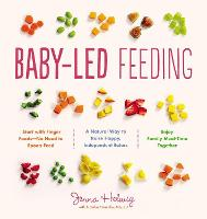 Baby-Led Feeding A Natural Way to Raise Happy, Independent Eaters by Jenna Helwig