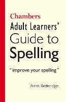 Chambers Adult Learner's Guide to Spelling by Anne Betteridge