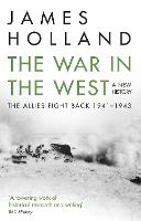 The War in the West: A New History Volume 2: The Allies Fight Back 1941-43 by James Holland
