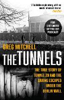 The Tunnels The Untold Story of the Escapes Under the Berlin Wall by Greg Mitchell