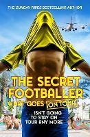 The Secret Footballer: What Goes on Tour by The Secret Footballer