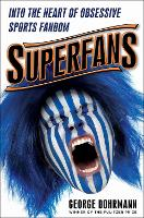 Superfans Into the Heart of Obsessive Sports Fandom by George Dohrmann
