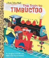 Train to Timbuctoo by Margaret Wise Brown, Art Seiden