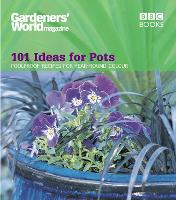 Gardeners' World - 101 Ideas for Pots Foolproof recipes for year-round colour by Ceri (Author) Thomas