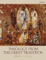 Theology from the Great Tradition by Steven D. (Lincoln Christian University, USA) Cone