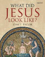What Did Jesus Look Like? by Joan E. (King's College London, UK) Taylor