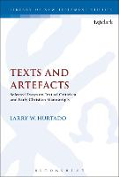 Texts and Artefacts Selected Essays on Textual Criticism and Early Christian Manuscripts by Larry W. (University of Edinburgh, UK) Hurtado