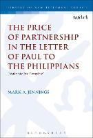 The Price of Partnership in the Letter of Paul to the Philippians Make My Joy Complete by Mark A. (Gordon-Conwell Seminary, USA) Jennings